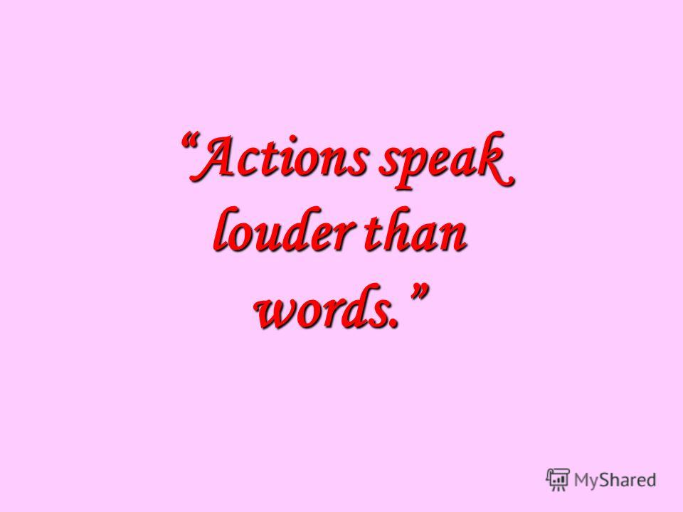 Quotes About Actions Speak Louder Than Words. QuotesGram