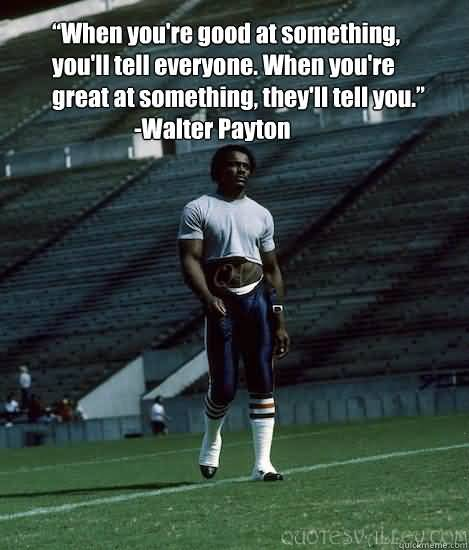 Famous Quotes By Walter Payton Quotesgram