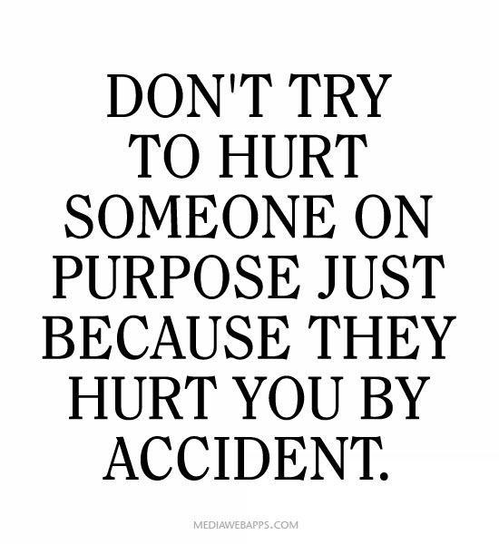 Quotes For Being Hurt By Someone You Love: Quotes On Purposely Hurting Others. QuotesGram
