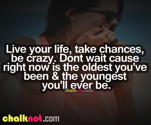 Quotes About Taking Chances And Living Life: Live Crazy Quotes. QuotesGram
