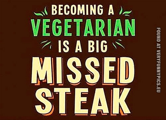 Steak Quotes Quotesgram: Quotes About Being A Vegetarian. QuotesGram
