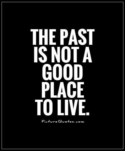 Living in the past quotes quotesgram for Good place to live