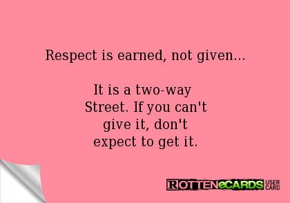 Respect Is Earned Not Given Quotes Quotesgram