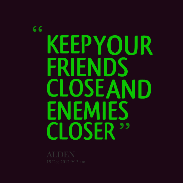 Quotes About Friends And Enemies: Keep Your Friends Close Enemies Closer Quotes. QuotesGram