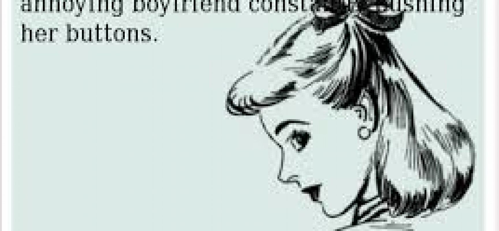 Annoying Girlfriend Quotes. QuotesGram