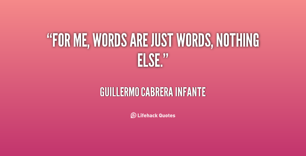 Words Mean Nothing Quotes Quotesgram: Words Are Just Words Quotes. QuotesGram