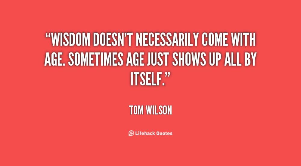 Age Wisdom And Quotes. QuotesGram