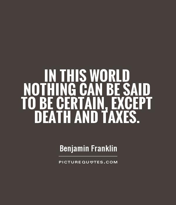 One Thing Is Certain Quotes: Death And Taxes Quotes. QuotesGram