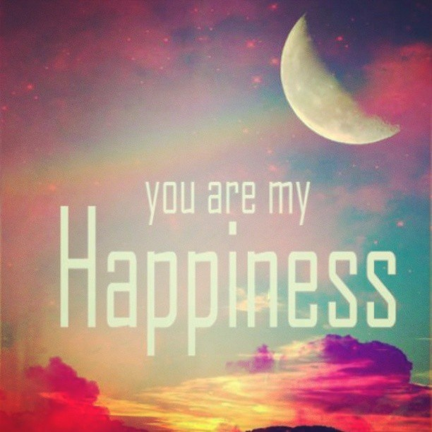 Quotes About Love And Happiness: You Are My Happiness Quotes. QuotesGram