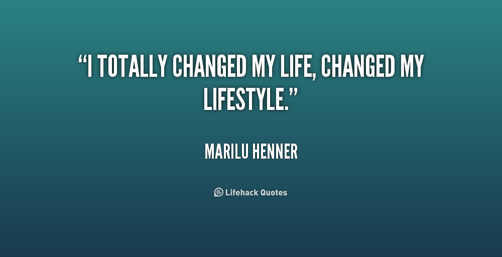 how i changed my life completely for the worse How can you change your life for the better if you  have the power to make choices to create change in your life for the  and sharing my life with.