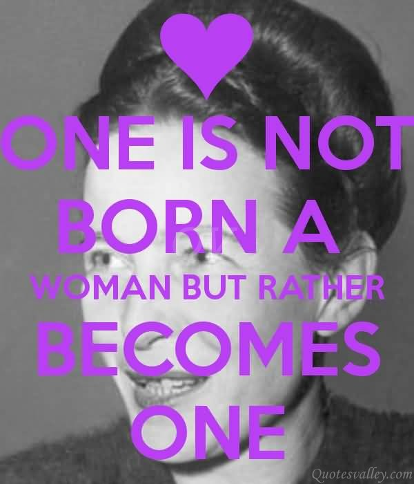 one is not born a woman one becomes one essay One is not born, but rather becomes, a woman - simone de beauvoir quotes from brainyquotecom.