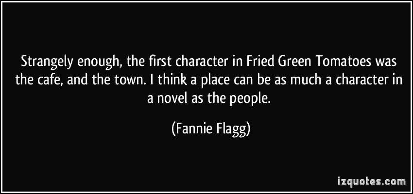 fried green tomatoes character analysis essay 21 july 2012 tomatoes used to make fried green tomatoes are ones that have failed to ripen juxtaposed with the norm, they are inadequate, perhaps too.