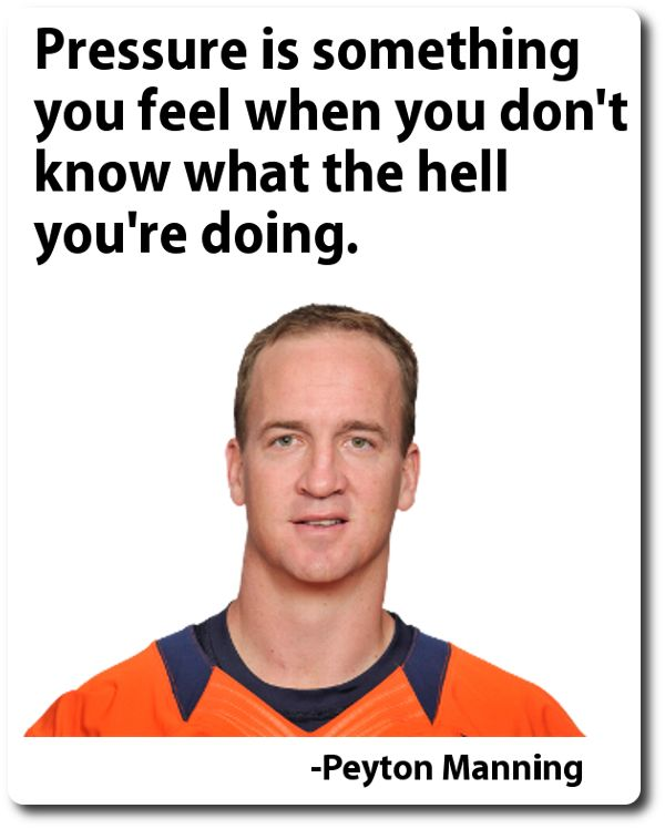 Famous Peyton Manning Quotes: Quotes About Dealing With Pressure. QuotesGram