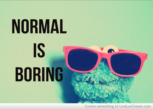 Quotes On Being Boring: Being Normal Is Boring Quotes. QuotesGram