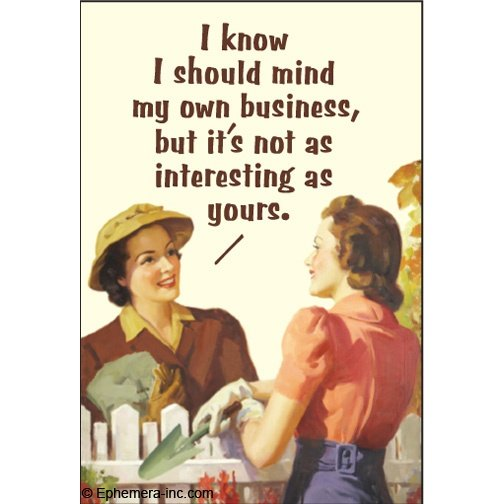 Funny Birthday Quotes For Neighbors: Minding My Own Business Quotes. QuotesGram