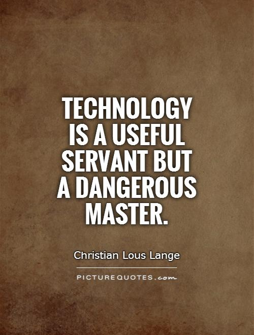 technology quotes servant dangerous useful quote master danger tech information famous funny proverbs using education change positive sayings digital negative
