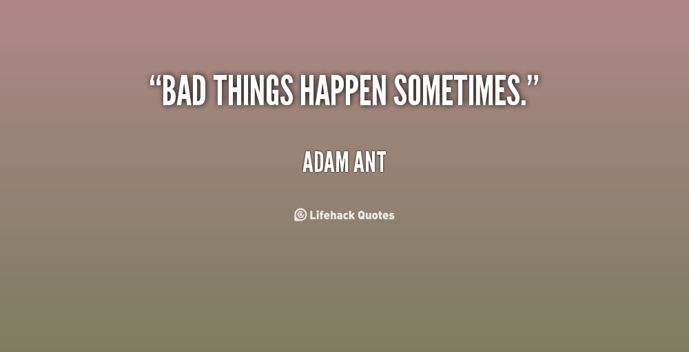 Bad Things Happen Quotes: Quotes On Why Things Happen. QuotesGram
