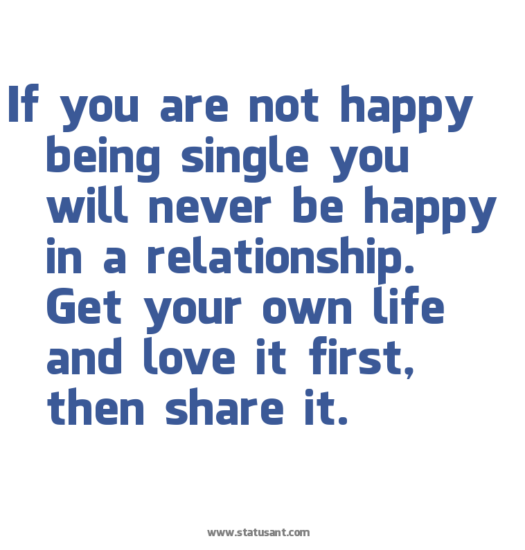 Happy To Be Single Quotes For Guys: If Your Not Happy Quotes. QuotesGram