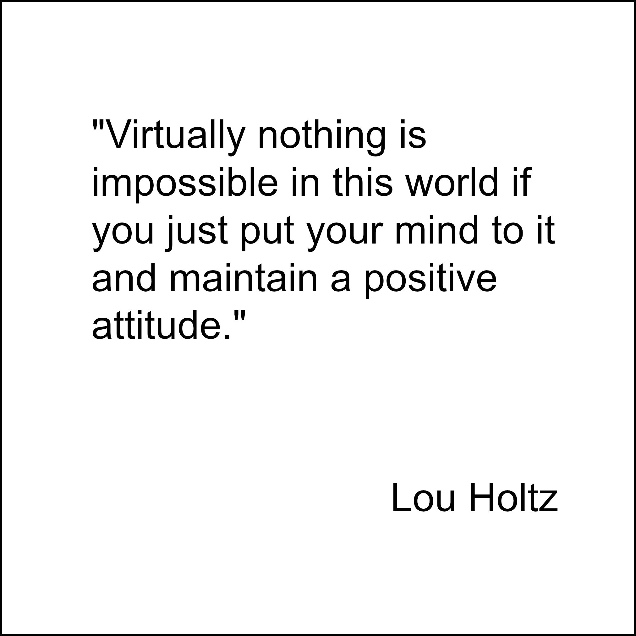 """lou holtz as an effective leader Lou holtz: trust, commitment, and love  """"wherever we are today—good, bad,  or indifferent—is due to the choices we make,"""" he said """"life is."""