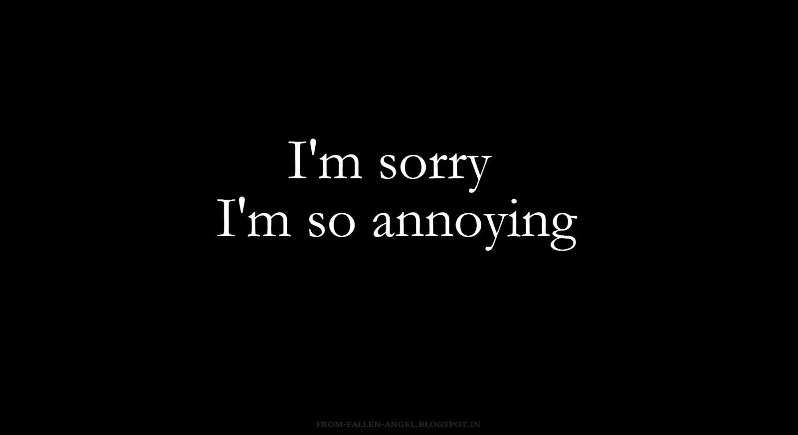 Sorry Im Annoying Quotes. QuotesGram