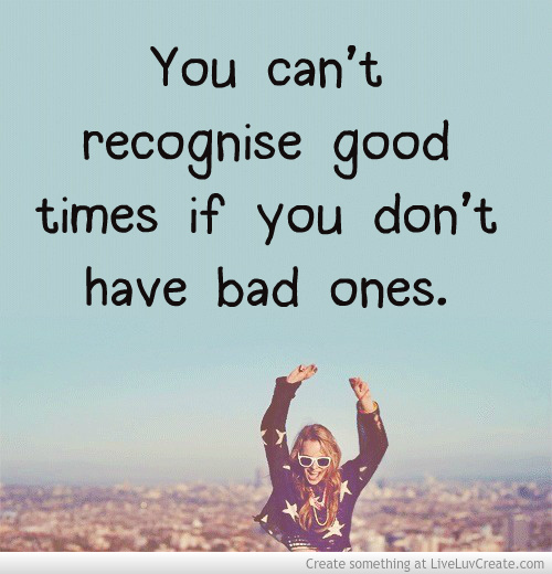 Bad times quotes inspirational quotesgram for Bad inspiration