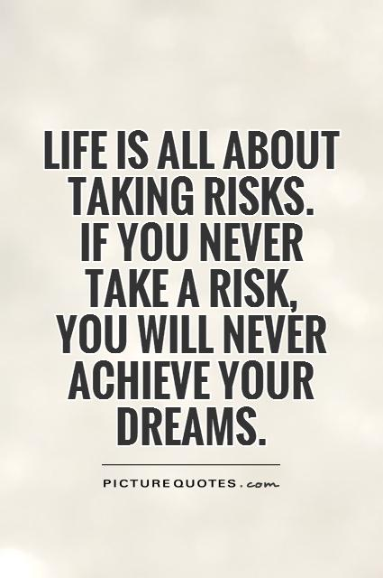 Quotes About Taking Chances And Living Life: Important Quotes Risk Taking. QuotesGram