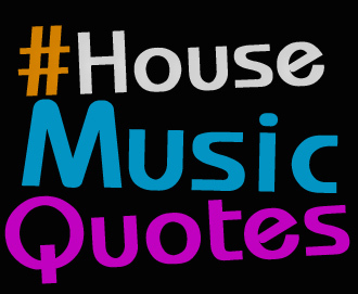 Quotes about logo quotesgram for House music quotes