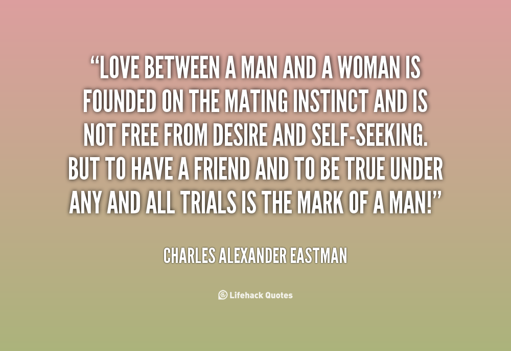Woman and a between true man what a love is Love of