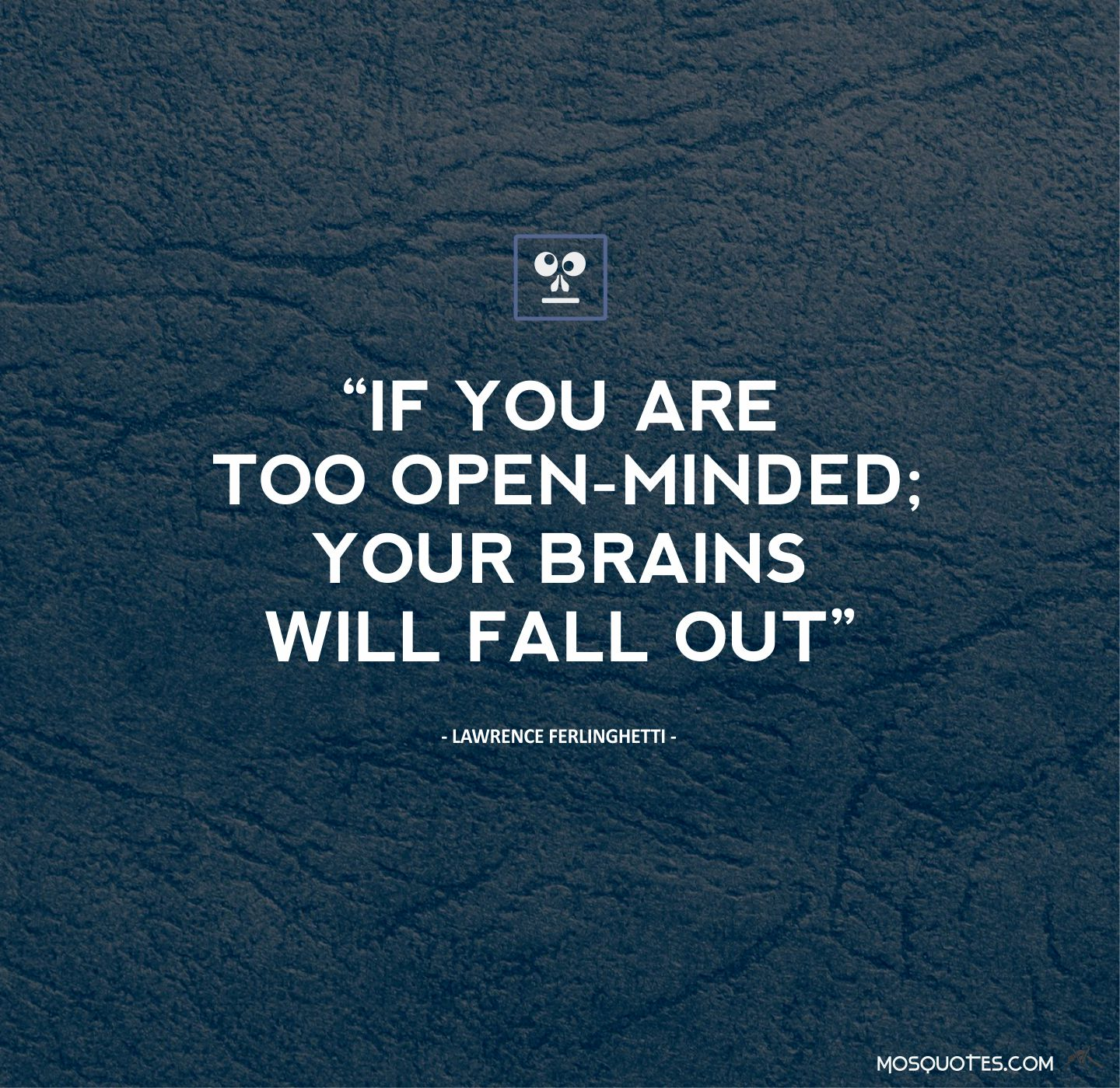Funny Quotes If Youre Too Open Minded Your Brains Will Fall Out Lawrence Ferlinghetti