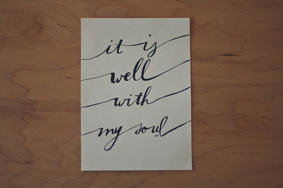 It Is Well With My Soul Picture Quotes: It Is Well With My Soul Quotes. QuotesGram