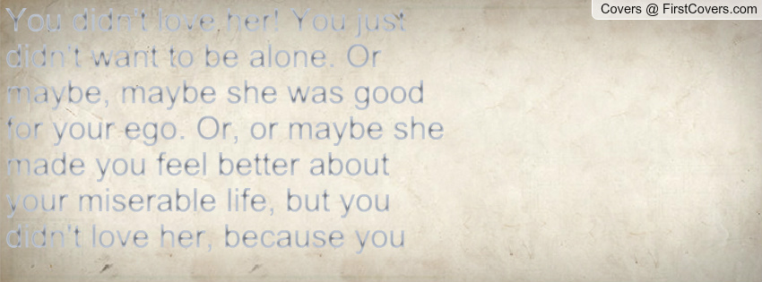 You Didnt Love Her Quotes. QuotesGram