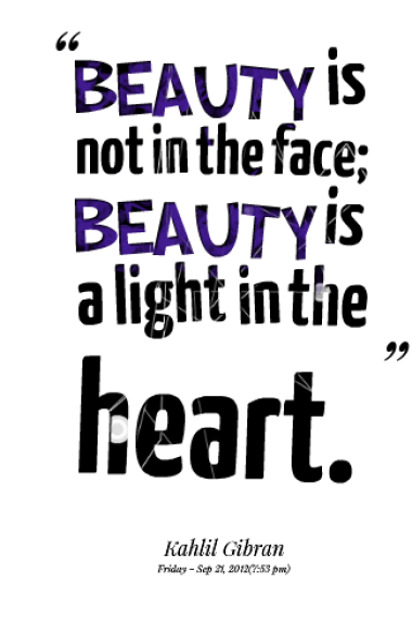 Beauty Is Not In The Face; Beauty Is A Light In The Heart