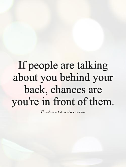 Quotes About Talking To People: Quotes About Being Talked About Behind Your Back. QuotesGram