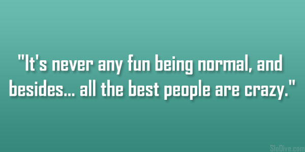 Quotes About Having Fun And Being Young Being Crazy Quotes And...