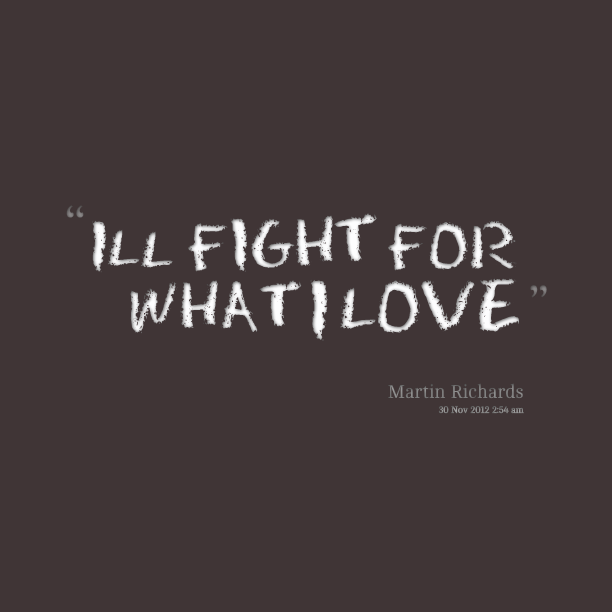 Fighting The Good Fight Quotes: Love Quotes For Our Fight. QuotesGram