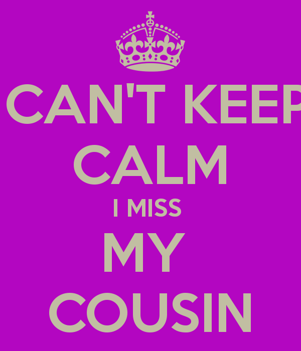 Sad I Miss You Quotes For Friends: I Miss My Cousin Quotes. QuotesGram