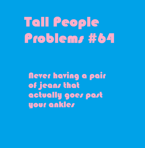 Tall People Problems Quotes. QuotesGram Quotes About Guy Friends That You Like