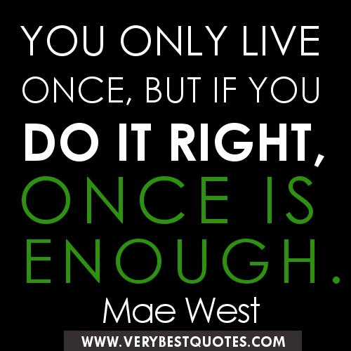 Tattoo Quotes You Only Live Once But If Done Right: Once Quotes. QuotesGram