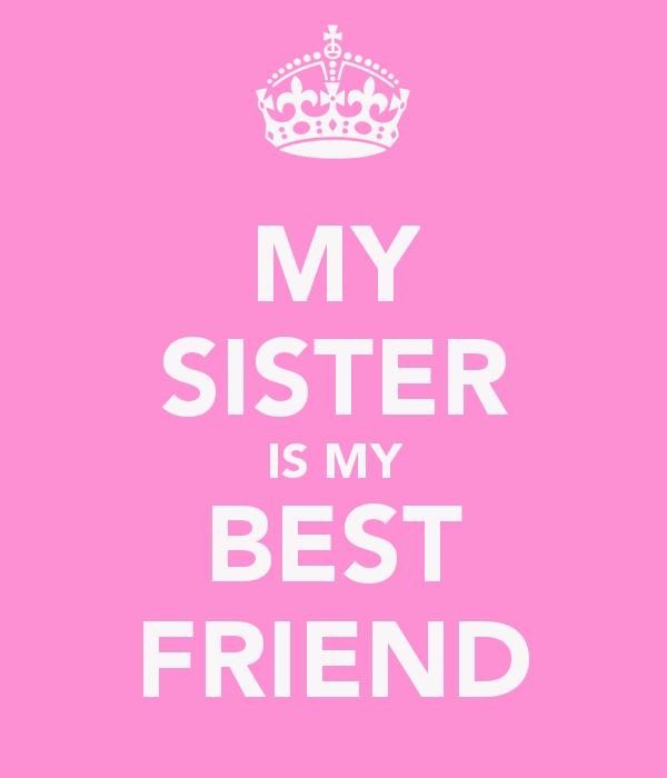 My Best Friend Is My Daughter Quotes: My Sister Is My Best Friend Quotes. QuotesGram