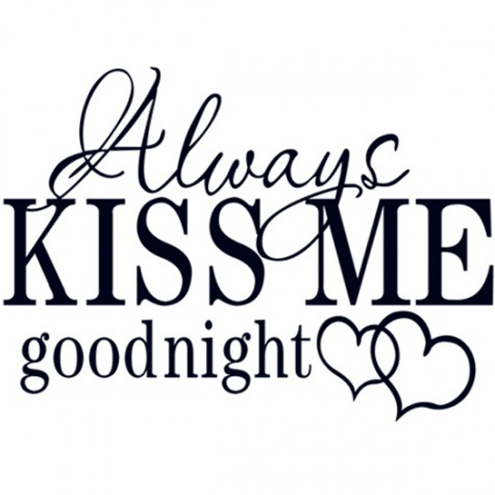 Always Say Goodnight Quotes: Always Kiss Me Goodnight Quotes. QuotesGram