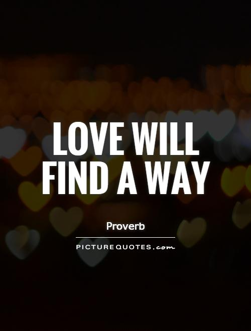love finds a way bible Here are seven steps to finding true love finding true love can be difficult the bible has a remarkable story about and put on god's love and right way of.