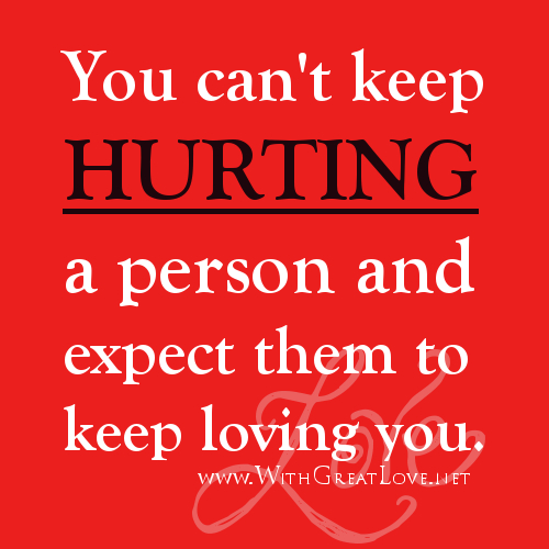 Quotes About Hurting The Ones We Love: Quotes About Hurting The One You Love. QuotesGram