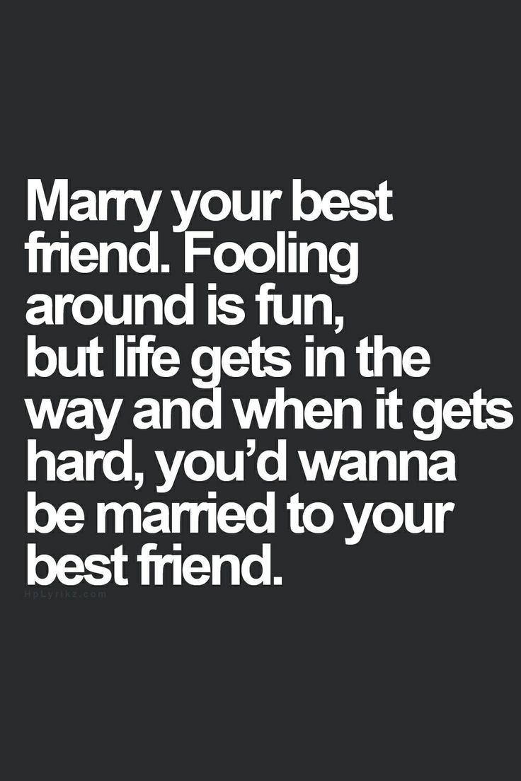 Best friend your quote marry Lovearoundme