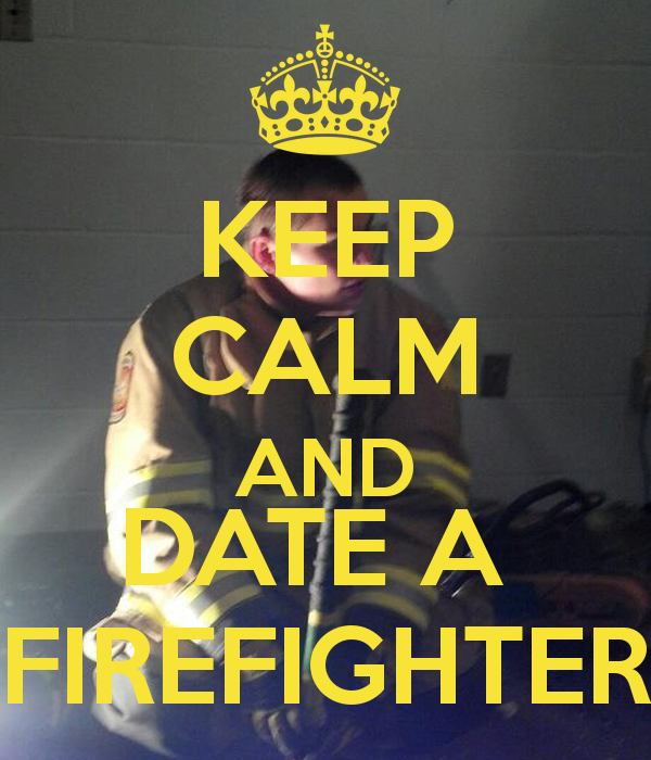 dating a firefighter quotes Firefighter quotes 35k likes this page is a place were people can post and share firefighting quotes :.