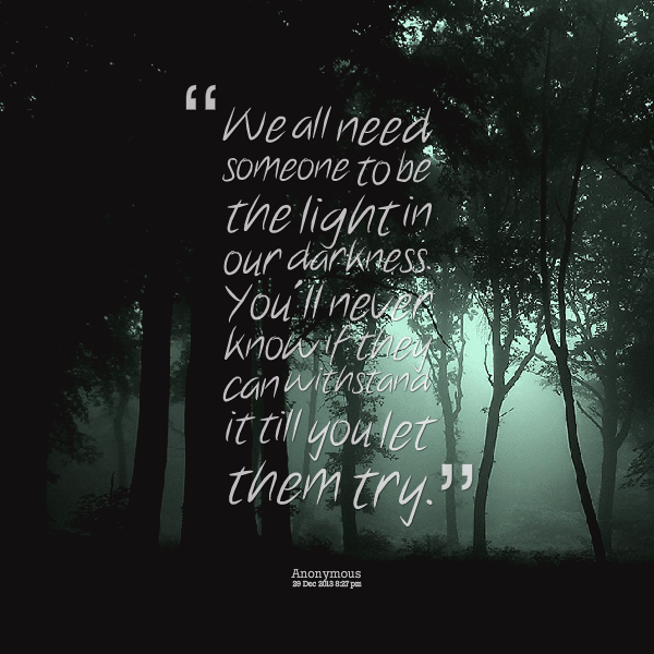 Quotes Of Darkness: Be The Light In Darkness Quotes. QuotesGram