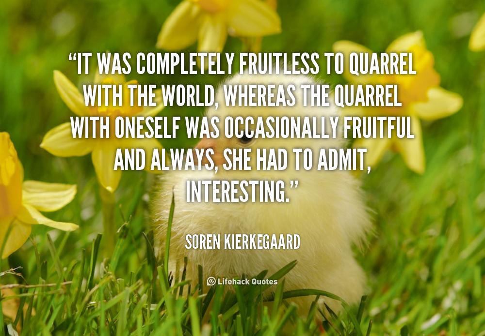 Soren Kierkegaard Quote There Is Something Almost Cruel: Quarrel Friendship Quotes. QuotesGram