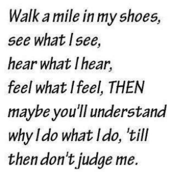 Walk A Mile In My Shoes Quotes Tumblr