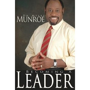 Becoming a Leader by Myles Munroe - Goodreads
