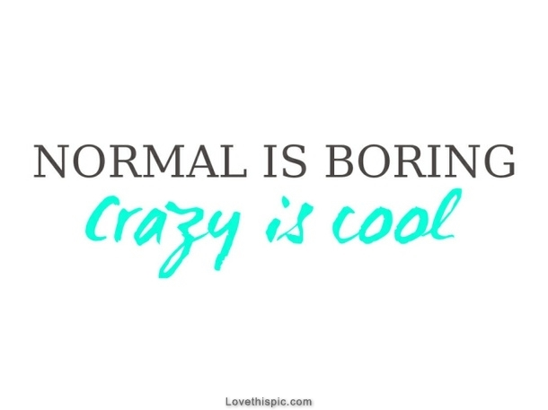 Quotes On Being Boring: Normal Is Boring Quotes. QuotesGram