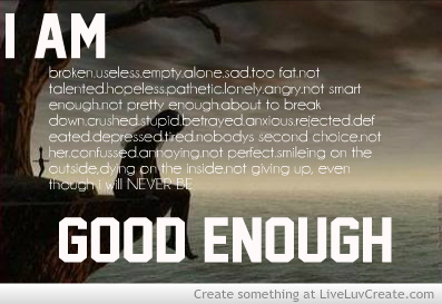 I Am Good Enough Quotes Why Am I Not Good Enou...
